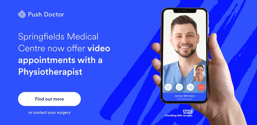 Push Doctor. Springfields Medical Centre now offer video appointments with a Physiotherapist